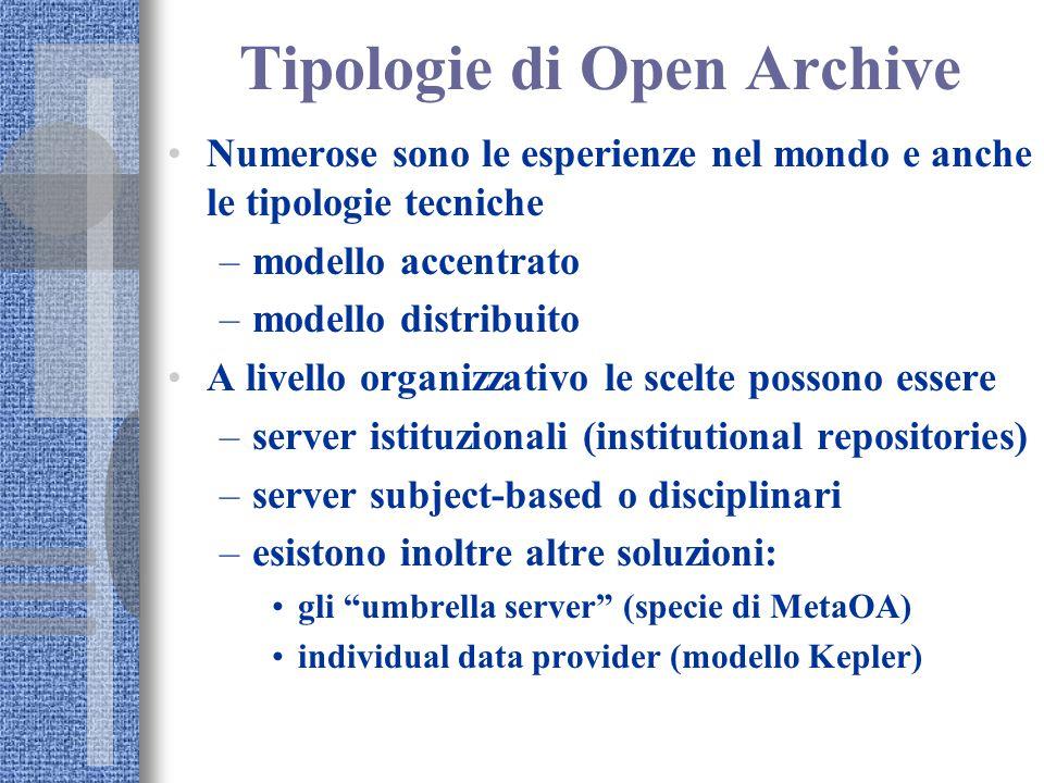 Tipologie di Open Archive Numerose sono le esperienze nel mondo e anche le tipologie tecniche –modello accentrato –modello distribuito A livello organ