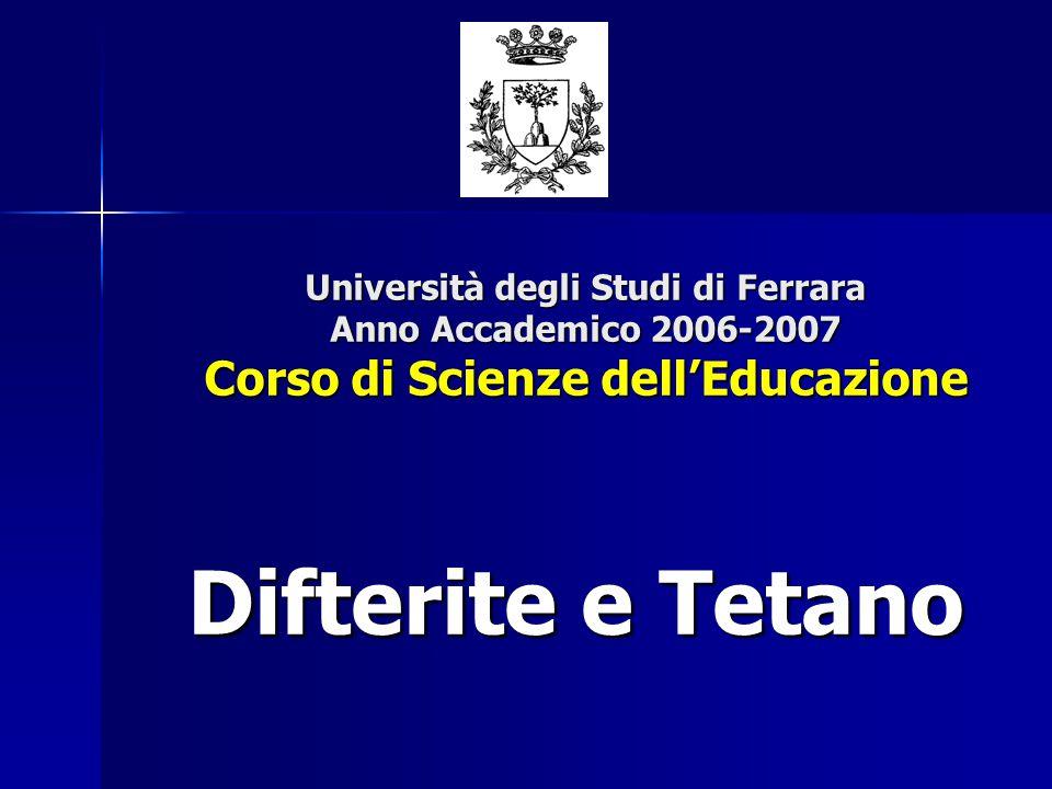 Università degli Studi di Ferrara Anno Accademico 2006-2007 Corso di Scienze dell'Educazione Difterite e Tetano