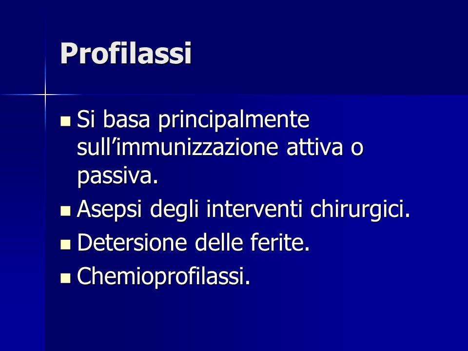 Profilassi Si basa principalmente sull'immunizzazione attiva o passiva. Si basa principalmente sull'immunizzazione attiva o passiva. Asepsi degli inte