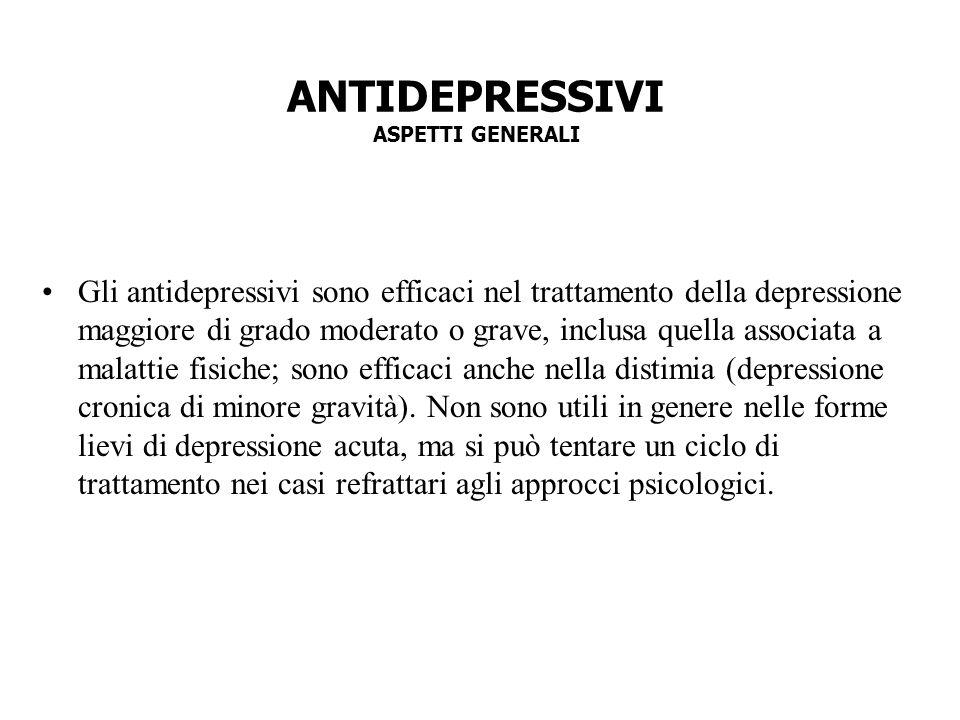 ANTIDEPRESSIVI ASPETTI GENERALI Gli antidepressivi sono efficaci nel trattamento della depressione maggiore di grado moderato o grave, inclusa quella