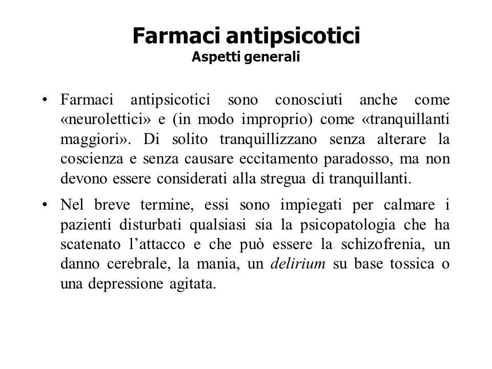 Farmaci antipsicotici Aspetti generali Farmaci antipsicotici sono conosciuti anche come «neurolettici» e (in modo improprio) come «tranquillanti maggi