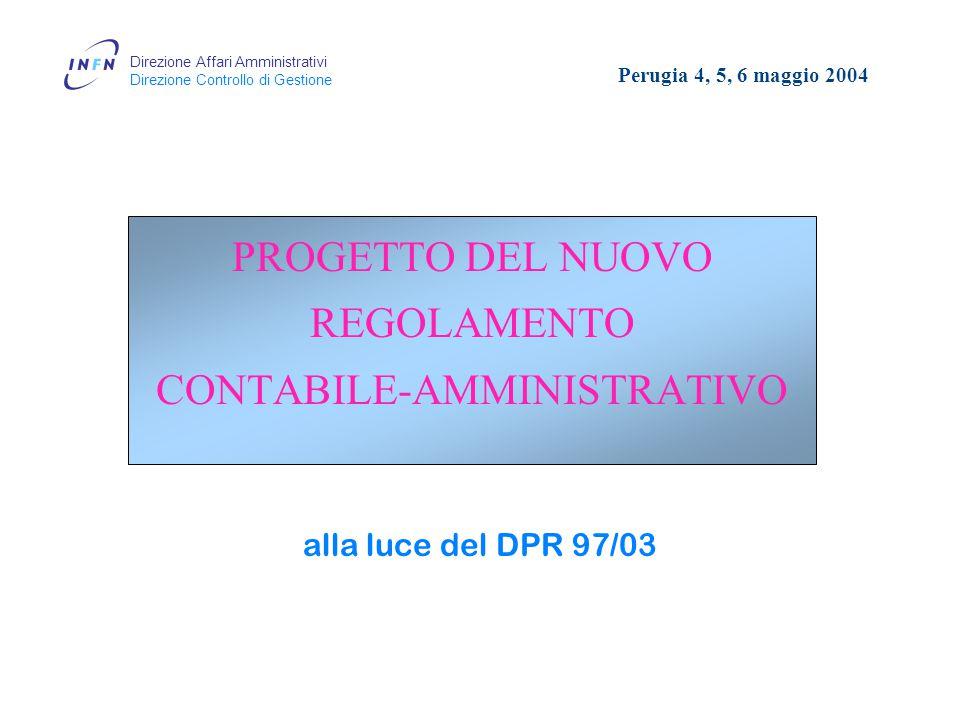 Direzione Affari Amministrativi Direzione Controllo di Gestione PROGETTO DEL NUOVO REGOLAMENTO CONTABILE-AMMINISTRATIVO alla luce del DPR 97/03 Perugia 4, 5, 6 maggio 2004