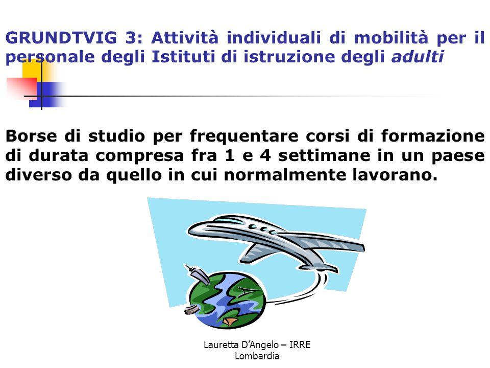Lauretta D'Angelo – IRRE Lombardia GRUNDTVIG 3: Attività individuali di mobilità per il personale degli Istituti di istruzione degli adulti Borse di s