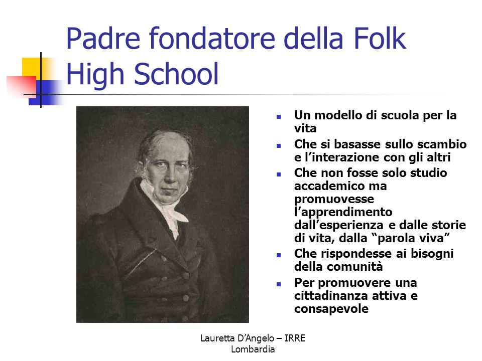 Lauretta D'Angelo – IRRE Lombardia Padre fondatore della Folk High School Un modello di scuola per la vita Che si basasse sullo scambio e l'interazion