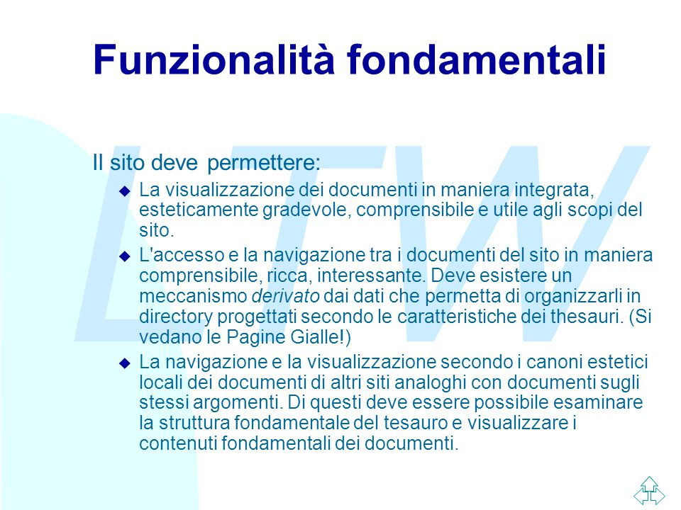 LTW Funzionalità fondamentali Il sito deve permettere: u La visualizzazione dei documenti in maniera integrata, esteticamente gradevole, comprensibile e utile agli scopi del sito.