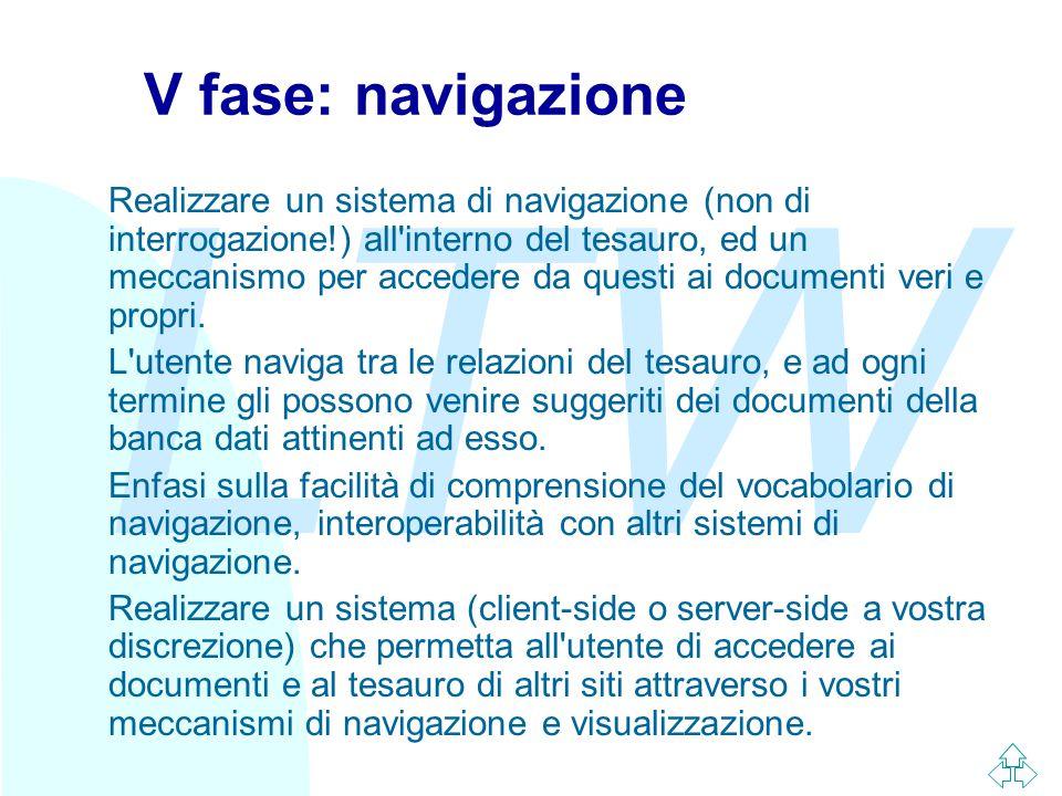 LTW V fase: navigazione Realizzare un sistema di navigazione (non di interrogazione!) all interno del tesauro, ed un meccanismo per accedere da questi ai documenti veri e propri.