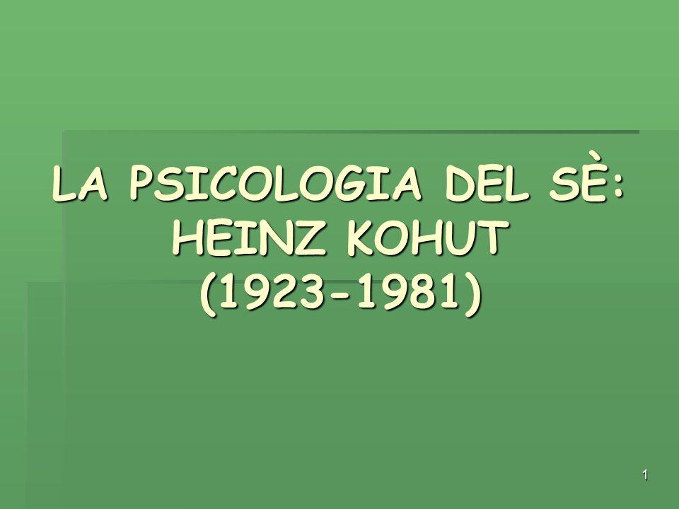 1 LA PSICOLOGIA DEL SÈ: HEINZ KOHUT (1923-1981)