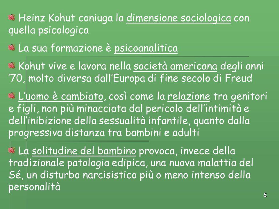 5 Heinz Kohut coniuga la dimensione sociologica con quella psicologica La sua formazione è psicoanalitica Kohut vive e lavora nella società americana