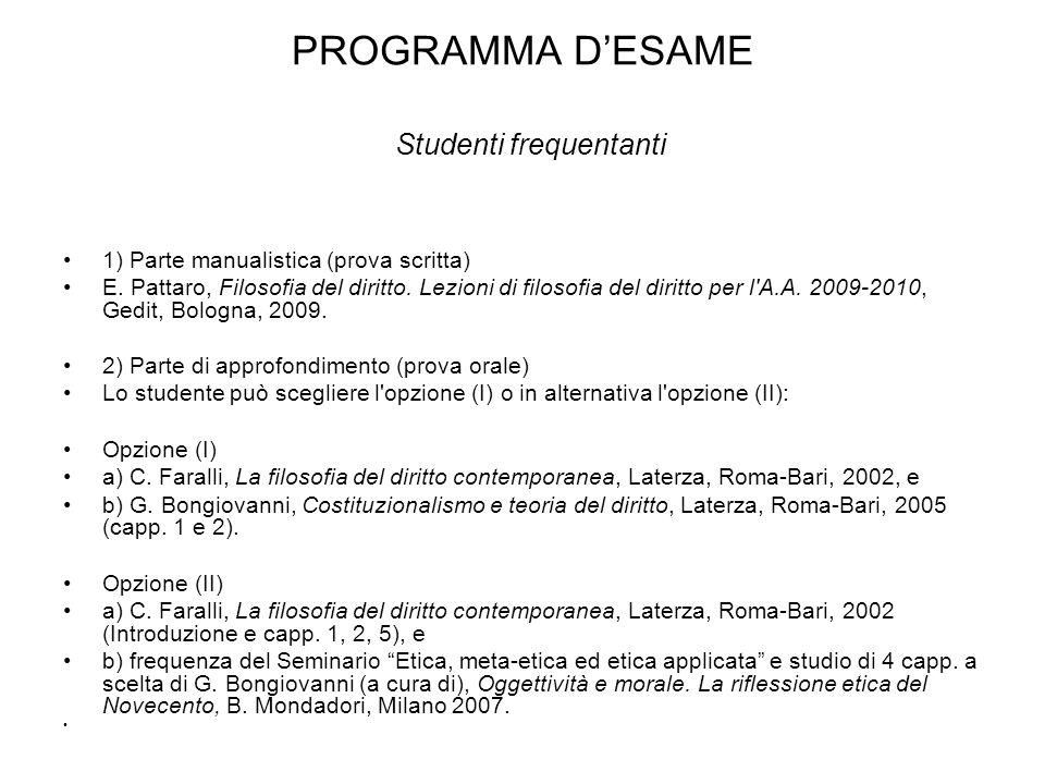 PROGRAMMA D'ESAME Studenti frequentanti 1) Parte manualistica (prova scritta) E. Pattaro, Filosofia del diritto. Lezioni di filosofia del diritto per
