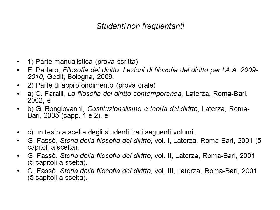 Studenti non frequentanti 1) Parte manualistica (prova scritta) E. Pattaro, Filosofia del diritto. Lezioni di filosofia del diritto per l'A.A. 2009- 2