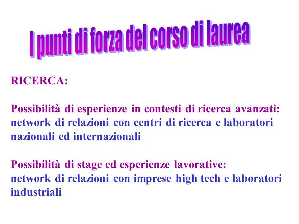 RICERCA: Possibilità di esperienze in contesti di ricerca avanzati: network di relazioni con centri di ricerca e laboratori nazionali ed internazional