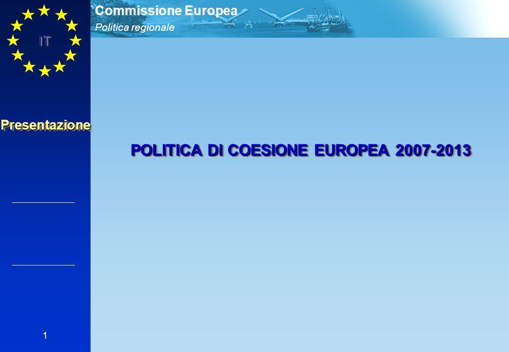 Politica regionale Commissione Europea IT 1 PresentazionePresentazione POLITICA DI COESIONE EUROPEA 2007-2013