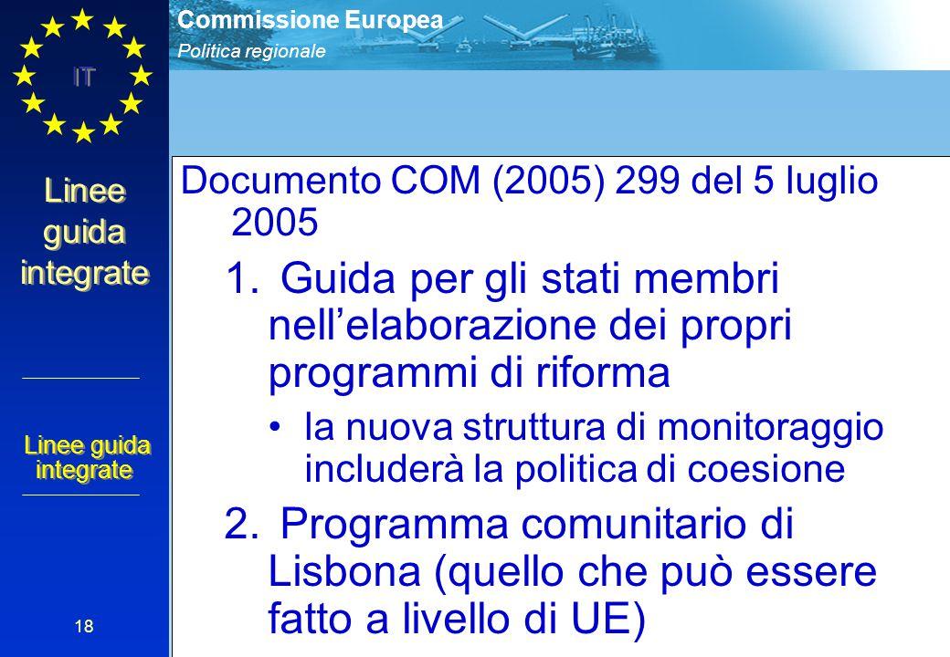 Politica regionale Commissione Europea IT 18 Linee guida integrate Documento COM (2005) 299 del 5 luglio 2005 1. Guida per gli stati membri nell'elabo