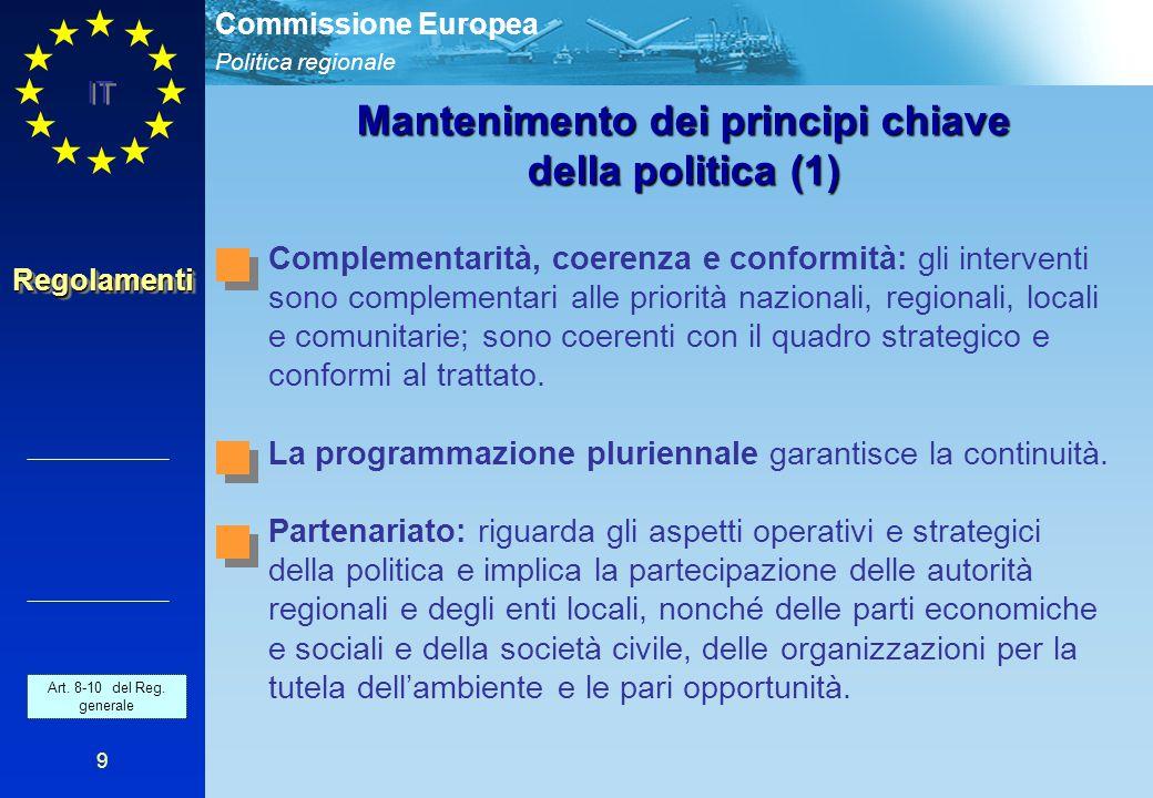 Politica regionale Commissione Europea IT 9 RegolamentiRegolamenti Mantenimento dei principi chiave della politica (1) Complementarità, coerenza e con