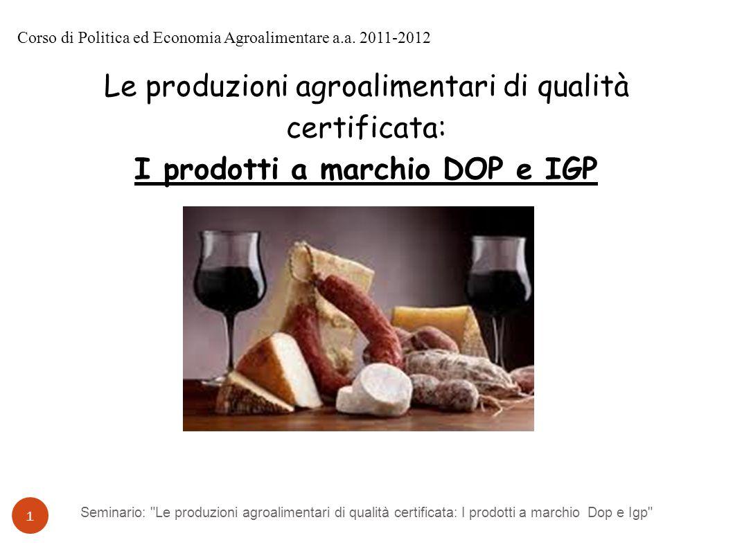 Seminario: Le produzioni agroalimentari di qualità certificata: i prodotti a marchio Dop e Igp 12 Al 30 Settembre 2011 le specialità Dop attive nel nostro Paese sono 143, le Igp sono 86, 16 nuovi riconoscimenti (+7,5%) rispetto all anno precedente.