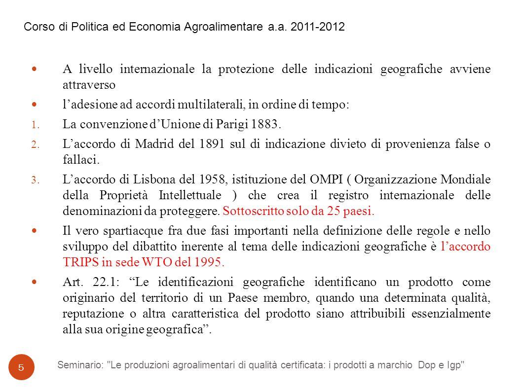 Seminario: Le produzioni agroalimentari di qualità certificata: i prodotti a marchio Dop e Igp 5 A livello internazionale la protezione delle indicazioni geografiche avviene attraverso l'adesione ad accordi multilaterali, in ordine di tempo: 1.