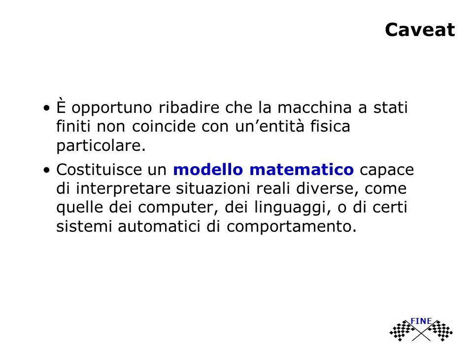 Caveat È opportuno ribadire che la macchina a stati finiti non coincide con un'entità fisica particolare.