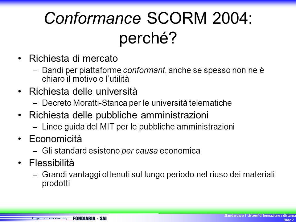 Progetto sistema elearning Standard per i sistemi di formazione a distanza Slide 2 Conformance SCORM 2004: perché.