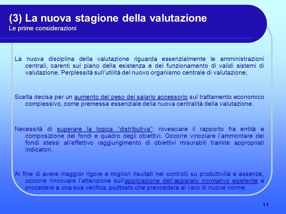11 (3) La nuova stagione della valutazione Le prime considerazioni La nuova disciplina della valutazione riguarda essenzialmente le amministrazioni centrali, carenti sul piano della esistenza e del funzionamento di validi sistemi di valutazione.