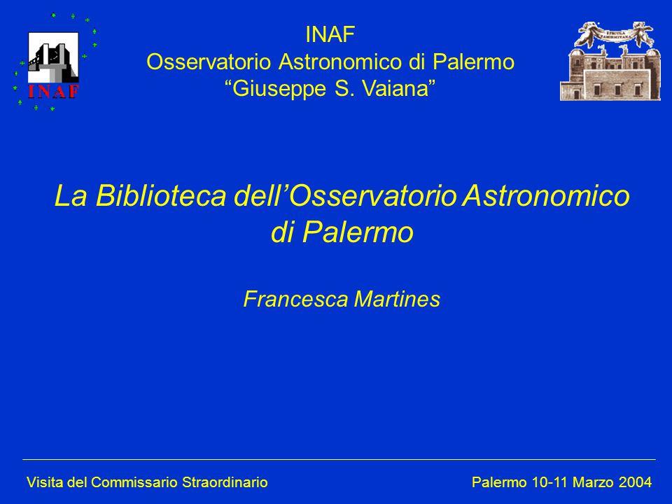Visita del Commissario Straordinario Palermo 10-11 Marzo 2004 INAF Osservatorio Astronomico di Palermo Giuseppe S.