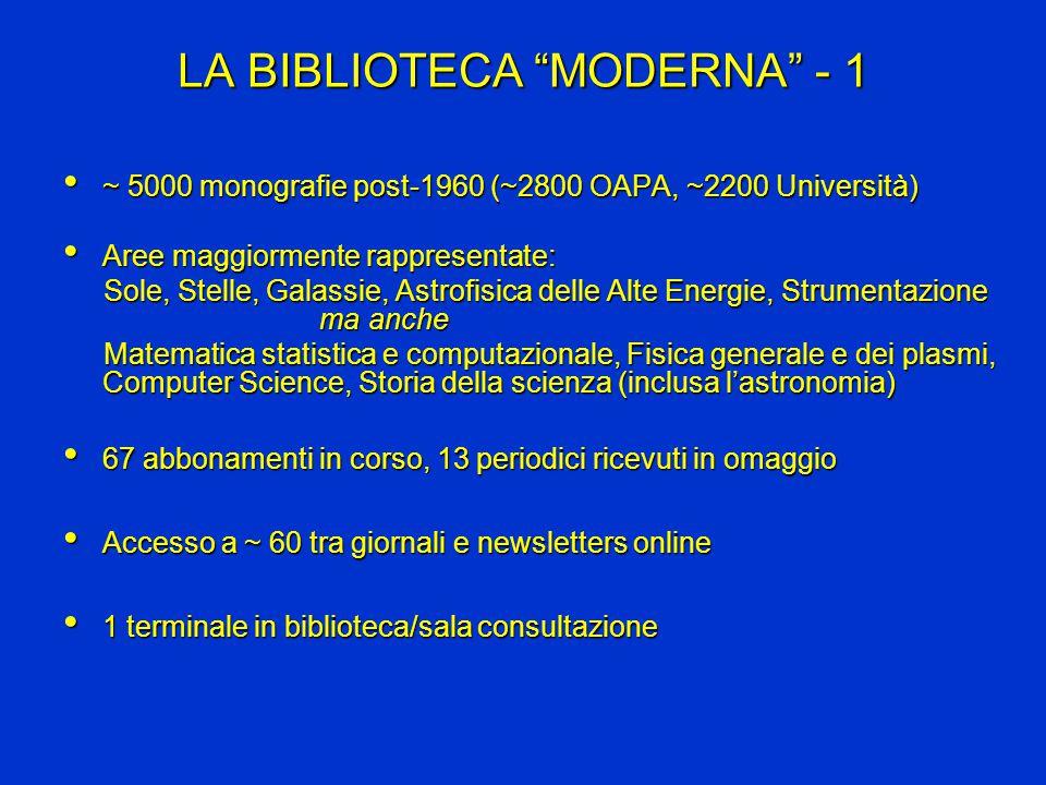 "LA BIBLIOTECA ""MODERNA"" - 1 ~ 5000 monografie post-1960 (~2800 OAPA, ~2200 Università) ~ 5000 monografie post-1960 (~2800 OAPA, ~2200 Università) Aree"