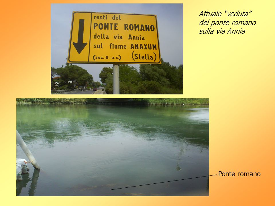 """Attuale """"veduta"""" del ponte romano sulla via Annia Ponte romano"""