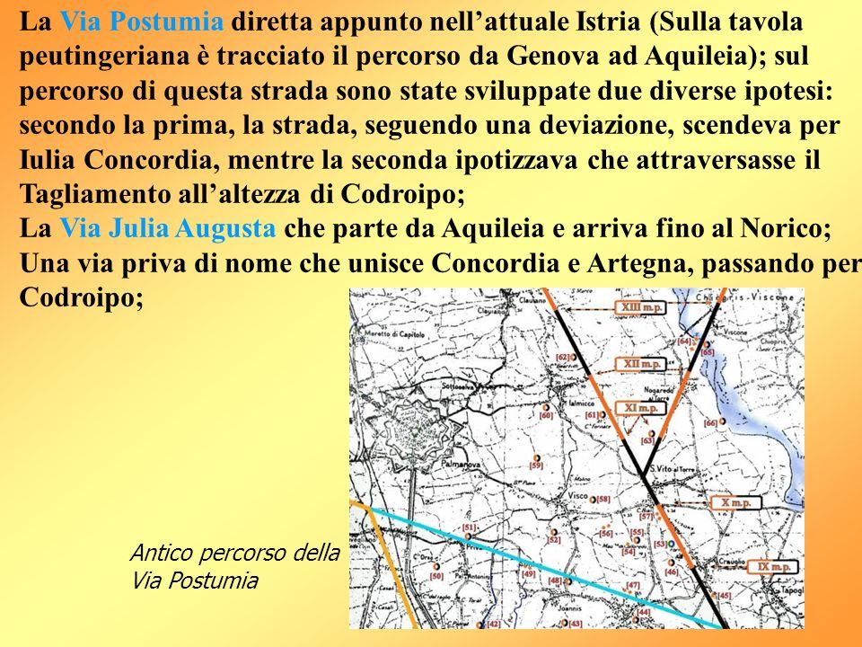 La Via Postumia diretta appunto nell'attuale Istria (Sulla tavola peutingeriana è tracciato il percorso da Genova ad Aquileia); sul percorso di questa