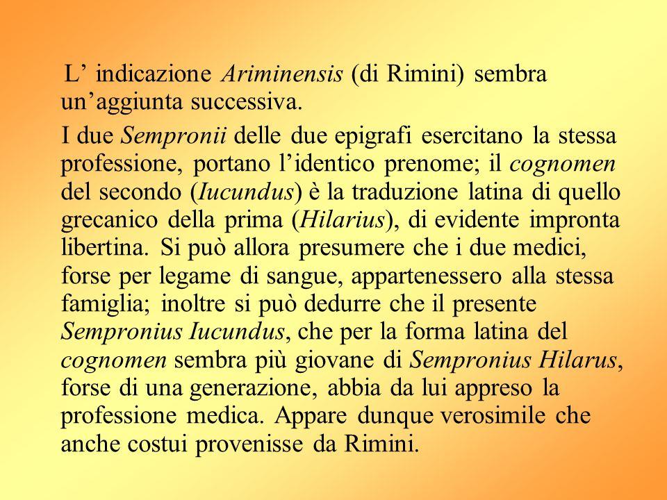 L' indicazione Ariminensis (di Rimini) sembra un'aggiunta successiva. I due Sempronii delle due epigrafi esercitano la stessa professione, portano l'i