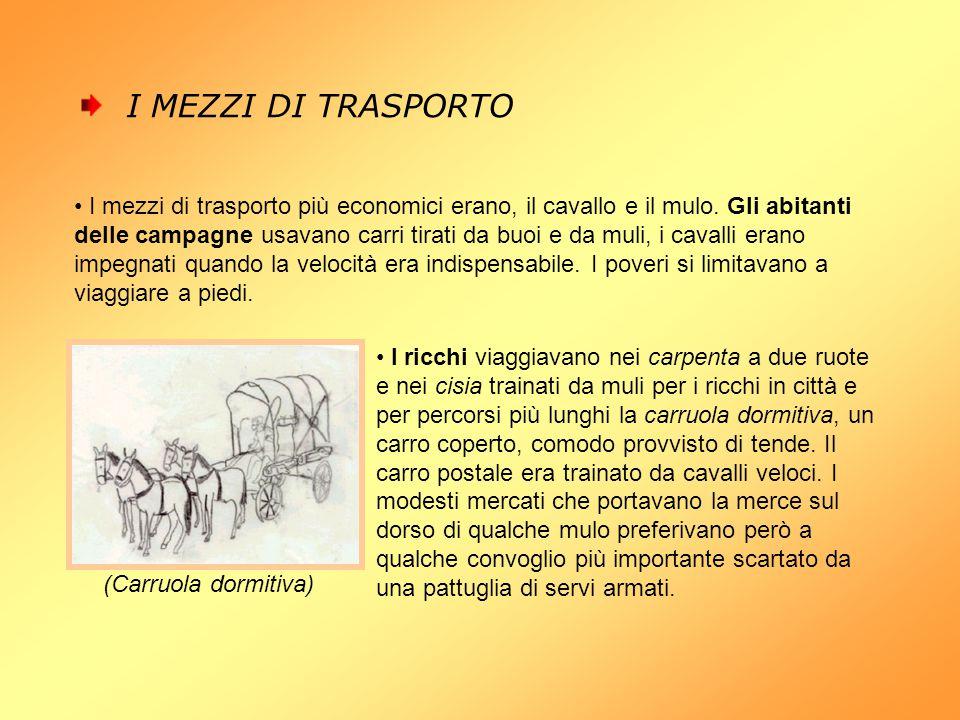 I mezzi di trasporto più economici erano, il cavallo e il mulo. Gli abitanti delle campagne usavano carri tirati da buoi e da muli, i cavalli erano im