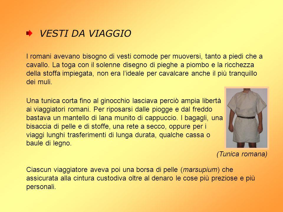 VESTI DA VIAGGIO I romani avevano bisogno di vesti comode per muoversi, tanto a piedi che a cavallo. La toga con il solenne disegno di pieghe a piombo