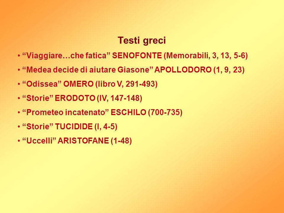 """Testi greci """"Viaggiare…che fatica"""" SENOFONTE (Memorabili, 3, 13, 5-6) """"Medea decide di aiutare Giasone"""" APOLLODORO (1, 9, 23) """"Odissea"""" OMERO (libro V"""