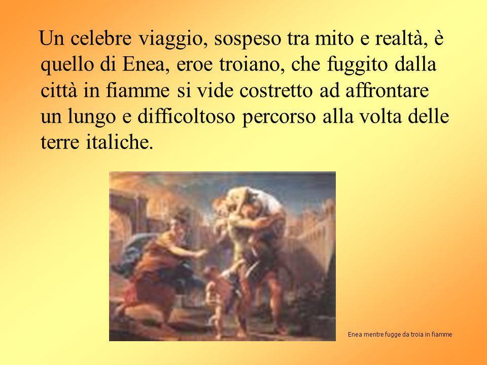 Un celebre viaggio, sospeso tra mito e realtà, è quello di Enea, eroe troiano, che fuggito dalla città in fiamme si vide costretto ad affrontare un lu