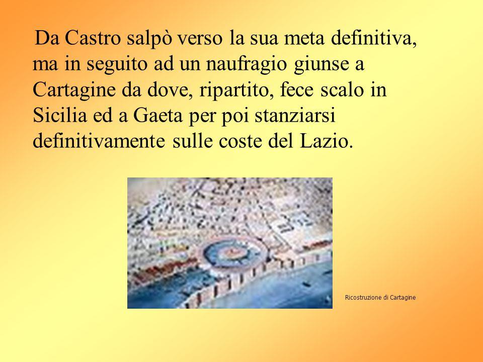 Da Castro salpò verso la sua meta definitiva, ma in seguito ad un naufragio giunse a Cartagine da dove, ripartito, fece scalo in Sicilia ed a Gaeta pe