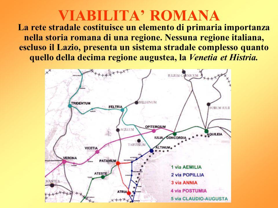 VIABILITA' ROMANA La rete stradale costituisce un elemento di primaria importanza nella storia romana di una regione. Nessuna regione italiana, esclus
