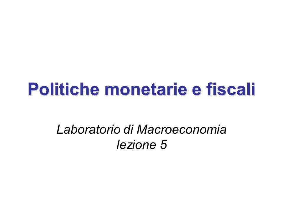 Politiche monetarie e fiscali Laboratorio di Macroeconomia lezione 5