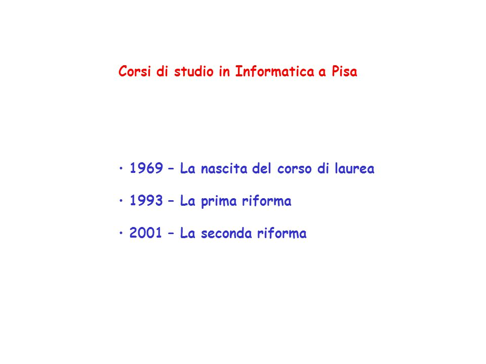 1969/70 1970/711971/72 1992/93 Numero laureati: 5523 Laurea in Scienze dell'Informazione (4 anni)