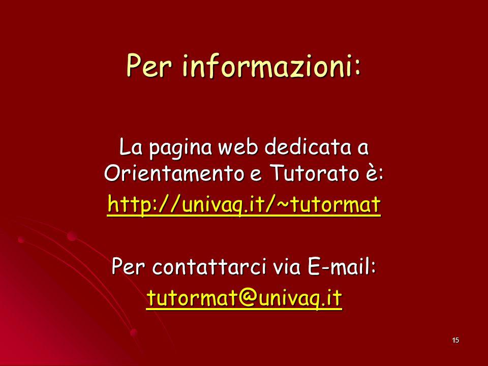 15 Per informazioni: La pagina web dedicata a Orientamento e Tutorato è: http://univaq.it/~tutormat Per contattarci via E-mail: tutormat@univaq.it