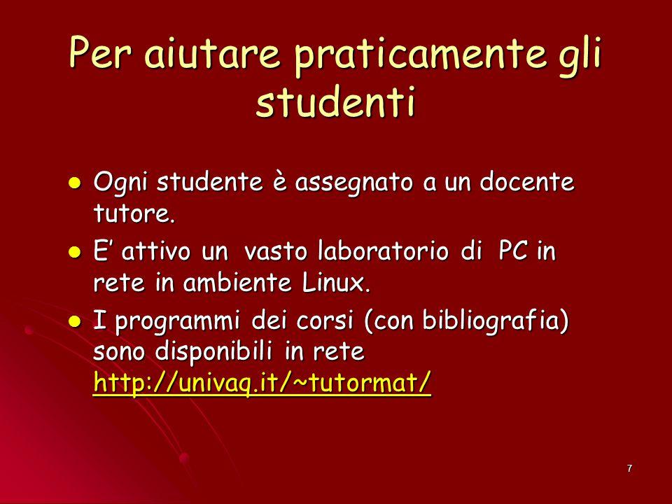 7 Per aiutare praticamente gli studenti Ogni studente è assegnato a un docente tutore. Ogni studente è assegnato a un docente tutore. E' attivo un vas