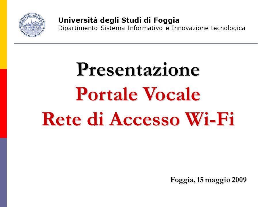 Presentazione Portale Vocale Rete di Accesso Wi-Fi Foggia, 15 maggio 2009 Università degli Studi di Foggia Dipartimento Sistema Informativo e Innovazione tecnologica