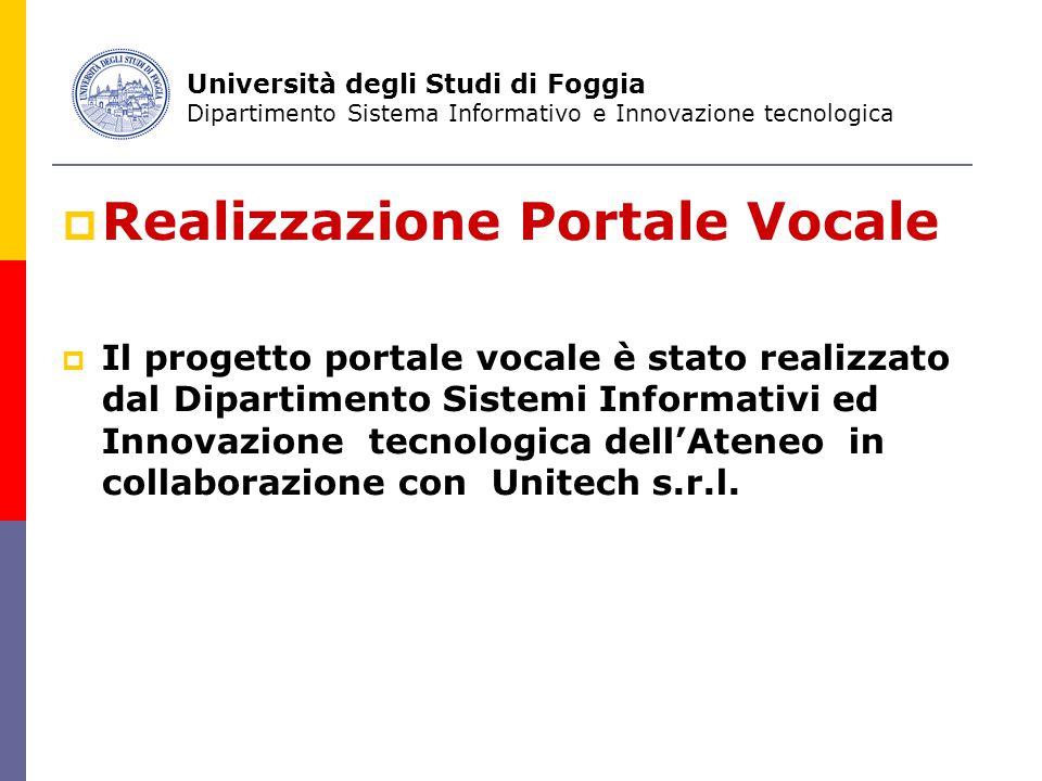  Realizzazione Portale Vocale  Il progetto portale vocale è stato realizzato dal Dipartimento Sistemi Informativi ed Innovazione tecnologica dell'Ateneo in collaborazione con Unitech s.r.l.