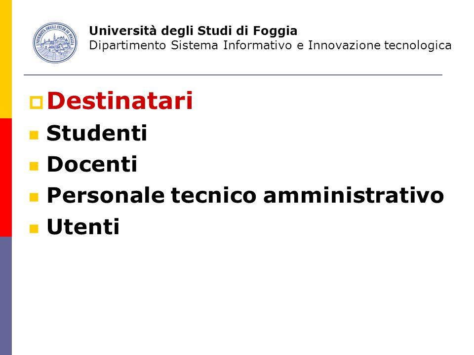  Destinatari Studenti Docenti Personale tecnico amministrativo Utenti Università degli Studi di Foggia Dipartimento Sistema Informativo e Innovazione tecnologica