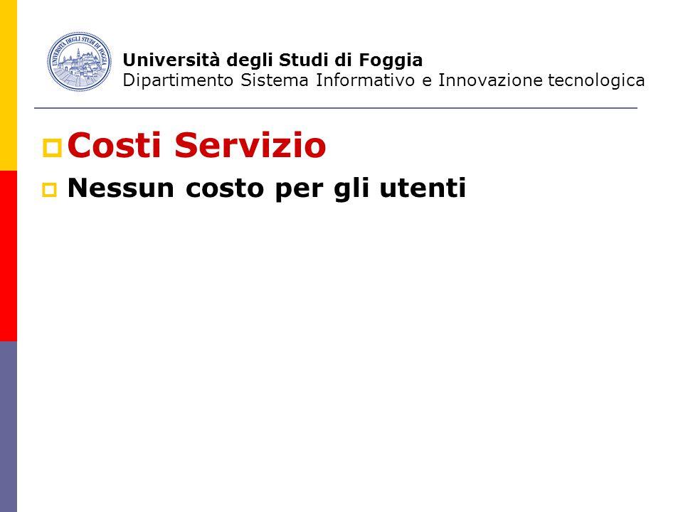  Costi Servizio  Nessun costo per gli utenti Università degli Studi di Foggia Dipartimento Sistema Informativo e Innovazione tecnologica