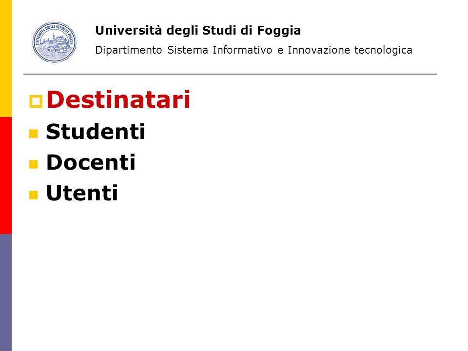 Destinatari Studenti Docenti Utenti Università degli Studi di Foggia Dipartimento Sistema Informativo e Innovazione tecnologica
