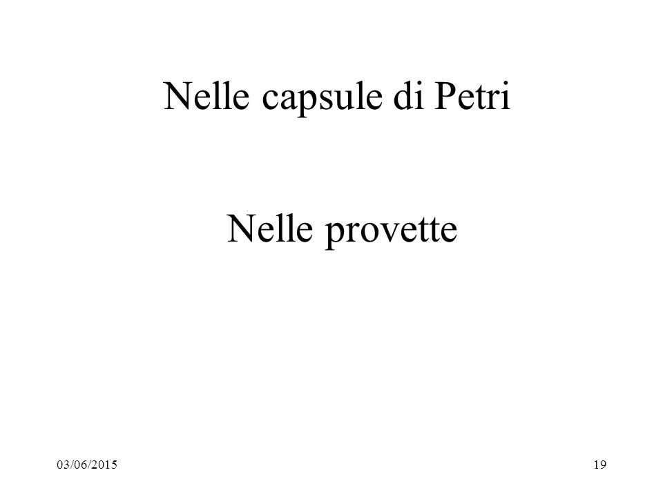 03/06/201519 Nelle capsule di Petri Nelle provette