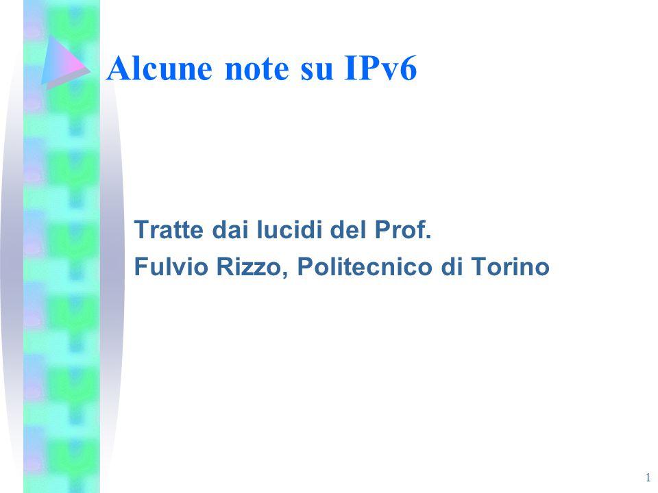 1 Alcune note su IPv6 Tratte dai lucidi del Prof. Fulvio Rizzo, Politecnico di Torino