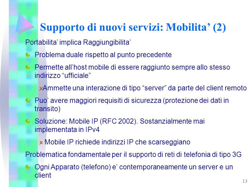 13 Supporto di nuovi servizi: Mobilita' (2) Portabilita' implica Raggiungibilita' Problema duale rispetto al punto precedente Permette all'host mobile