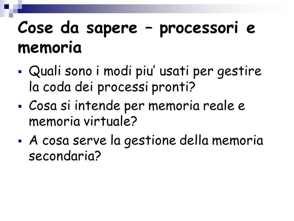 Cose da sapere – processori e memoria  Quali sono i modi piu' usati per gestire la coda dei processi pronti.