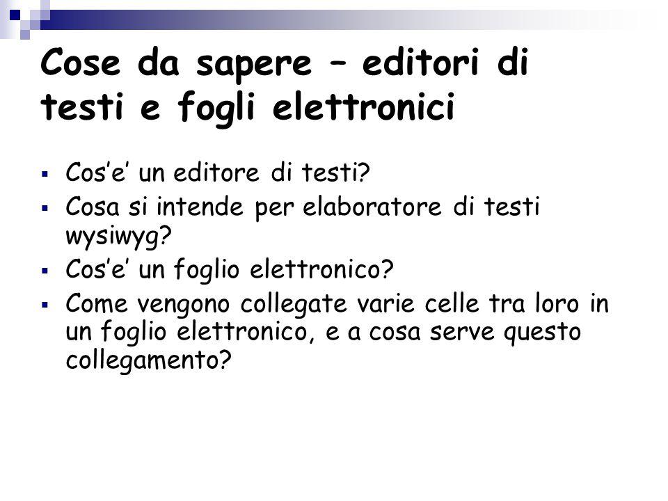 Cose da sapere – editori di testi e fogli elettronici  Cos'e' un editore di testi.