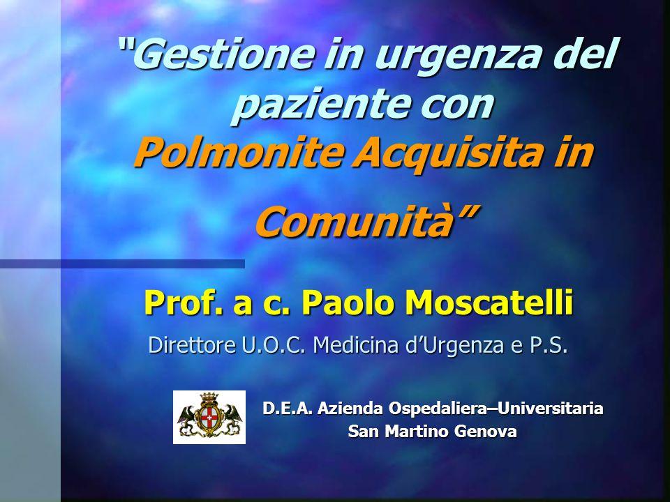"""""""Gestione in urgenza del paziente con Polmonite Acquisita in Comunità"""" Prof. a c. Paolo Moscatelli Direttore U.O.C. Medicina d'Urgenza e P.S. D.E.A. A"""