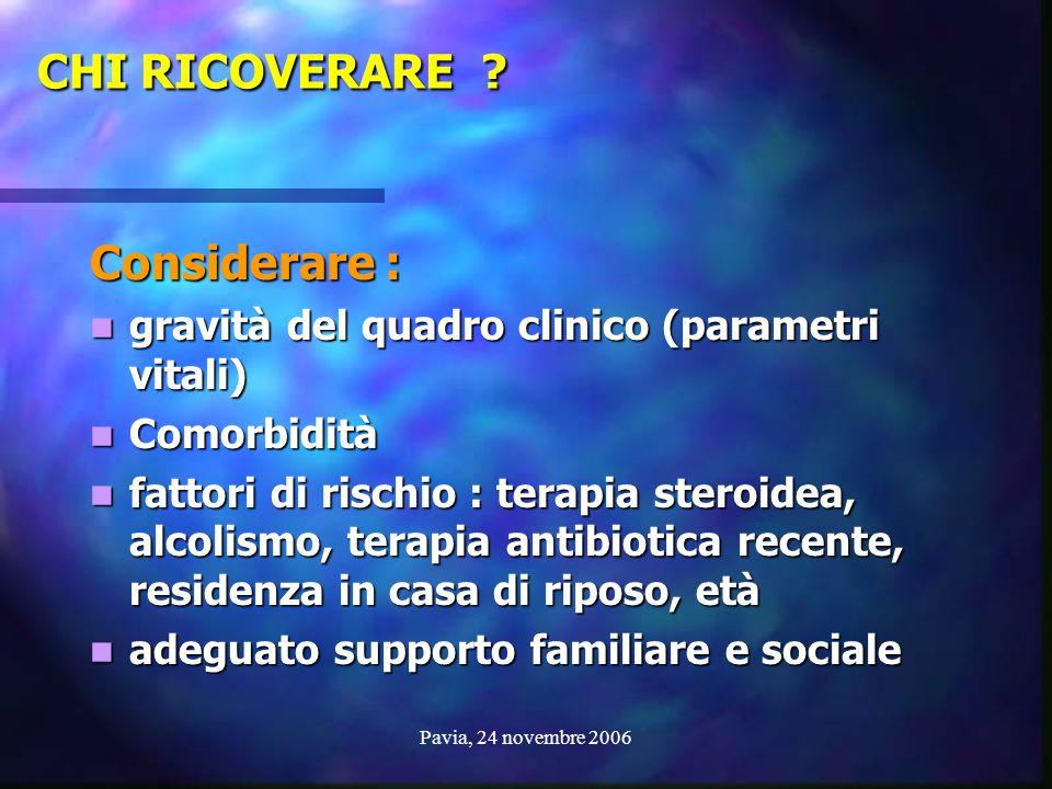 Pavia, 24 novembre 2006 CHI RICOVERARE ? Considerare : gravità del quadro clinico (parametri vitali) gravità del quadro clinico (parametri vitali) Com